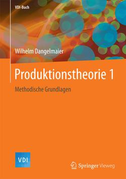 Produktionstheorie 1 von Dangelmaier,  Wilhelm