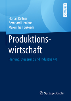 Produktionswirtschaft von Kellner,  Florian, Lienland,  Bernhard, Lukesch,  Maximilian