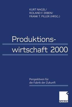 Produktionswirtschaft 2000 von Erben,  Roland, Nagel,  Kurt, Piller,  Frank