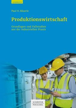 Produktionswirtschaft von Bäuerle,  Paul H.