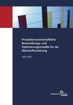 Produktionswirtschaftliche Beschreibungs- und Optimierungsmodelle für die Wertstoffsortierung von Gerth,  Julia