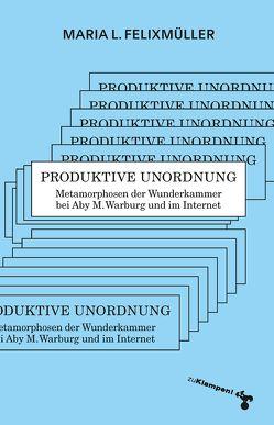 Produktive Unordnung von Felixmüller,  Maria L.