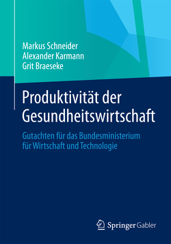 Produktivität der Gesundheitswirtschaft von Braeseke,  Grit, Karmann,  Alexander, Schneider,  Markus
