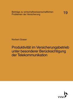 Produktivität im Versicherungsbetrieb unter besonderer Berücksichtigung der Telekommunikation von Graser,  Norbert, Helten,  Elmar, Müller-Lutz,  Heinz Leo