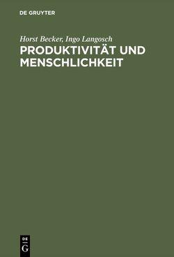 Produktivität und Menschlichkeit von Becker,  Horst, Langosch,  Ingo