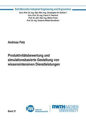 Produktivitätsbewertung und simulationsbasierte Gestaltung von wissensintensiven Dienstleistungen von Petz,  Andreas