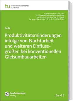 Produktivitätsminderungen infolge von Nachtarbeit und weiteren Einflussgrößen bei konventionellen Gleisumbauarbeiten von Bolk,  Mark