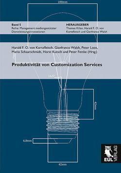 Produktivität von Customization Services von Fettke,  Peter, Kutsch,  Horst, Loos,  Peter, Schaarschmidt,  Mario, von Kortzfleisch,  Harald F. O., Walsh,  Gianfranco