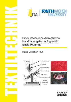 Produktorientierte Auswahl von Handhabungstechnologien für textile Preforms von Früh,  Hans-Christian