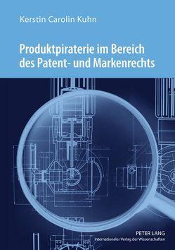 Produktpiraterie im Bereich des Patent- und Markenrechts von Kühn,  Kerstin