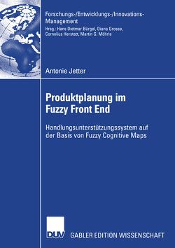 Produktplanung im Fuzzy Front End von Jetter,  Antonie, Schröder,  Prof. Dr. Hans-Horst