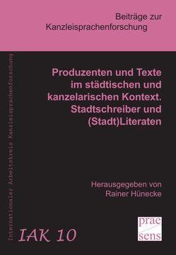 Produzenten und Texte im städtischen und kanzelarischen Kontext. Stadtschreiber und (Stadt)Literaten von Hünecke,  Rainer