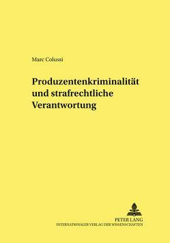 Produzentenkriminalität und strafrechtliche Verantwortung von Colussi,  Marc
