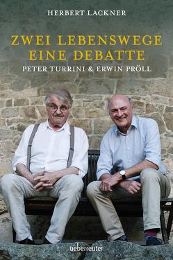 Pröll & Turrini. Zwei Lebenswege. Eine Debatte von Lackner,  Herbert, Pröll,  Erwin, Turrini,  Peter