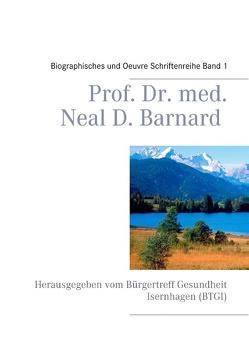 Prof. Dr. med. Neal D. Barnard – Biographisches und Oevre von Bürgertreff Gesundheit Isernhagen (BTGI)