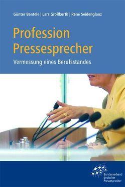 Profession Pressesprecher von Bentele,  Günter, Grosskurth,  Lars, Seidenglanz,  René