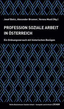 Profession Soziale Arbeit in Österreich von Bakic,  Josef, Brunner,  Alexander, Musil,  Verena