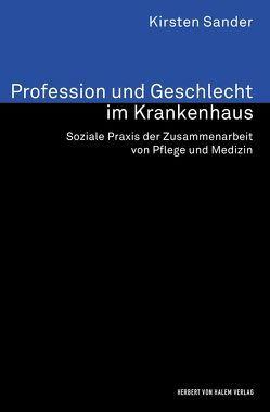 Profession und Geschlecht im Krankenhaus von Sander,  Kirsten