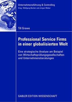Professional Service Firms in einer globalisierten Welt von Becker,  Wolfgang, Grewe,  Till