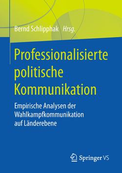 Professionalisierte politische Kommunikation von Schlipphak,  Bernd