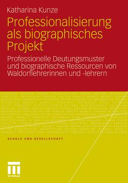 Professionalisierung als biographisches Projekt von Kunze,  Katharina