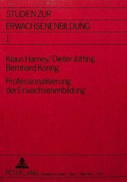 Professionalisierung der Erwachsenenbildung- Fallstudien – Materialien – Forschungsstrategien von Harney,  Klaus, Jütting,  Dieter, Koring,  Bernhard
