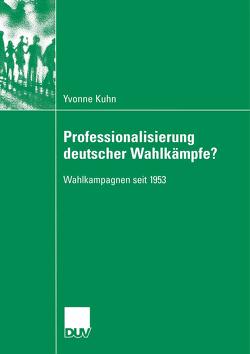 Professionalisierung deutscher Wahlkämpfe? von Kuhn,  Yvonne