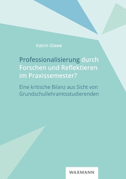 Professionalisierung durch Forschen und Reflektieren im Praxissemester? von Glawe,  Katrin
