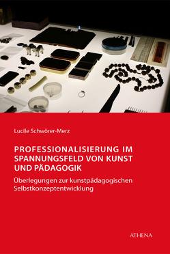 Professionalisierung im Spannungsfeld von Kunst und Pädagogik von Schwörer-Merz,  Lucile