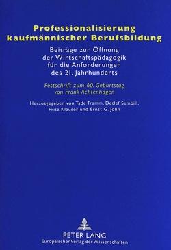 Professionalisierung kaufmännischer Berufsbildung von John,  Ernst G., Klauser,  Fritz, Sembill,  Detlef, Tramm,  Tade