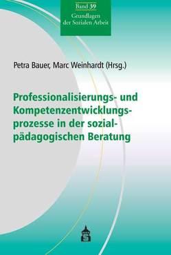 Professionalisierungs- und Kompetenzentwicklungsprozesse in der sozialpädagogischen Beratung von Bauer,  Petra, Weinhardt,  Marc