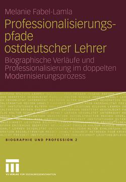 Professionalisierungspfade ostdeutscher Lehrer von Fabel-Lamla,  Melanie