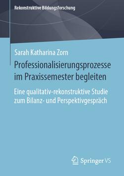 Professionalisierungsprozesse im Praxissemester begleiten von Zorn,  Sarah Katharina