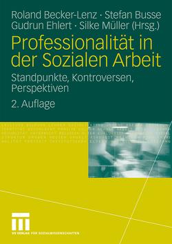 Professionalität in der Sozialen Arbeit von Becker-Lenz,  Roland, Busse,  Stefan, Ehlert,  Gudrun, Müller Hermann,  Silke