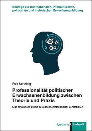 Professionalität politischer Erwachsenenbildung zwischen Theorie und Praxis von Scheidig,  Falk