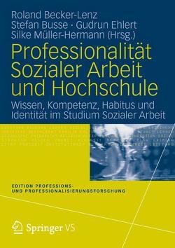 Professionalität Sozialer Arbeit und Hochschule von Becker-Lenz,  Roland, Busse,  Stefan, Ehlert,  Gudrun, Müller,  Silke