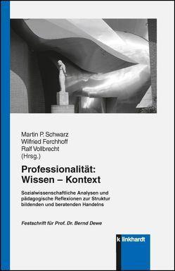 Professionalität: Wissen – Kontext von Ferchhoff,  Wilfried, Schwarz,  Martin P., Vollbrecht,  Ralf