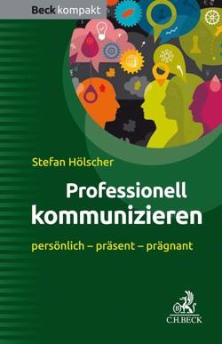 Professionell kommunizieren von Hölscher,  Stefan
