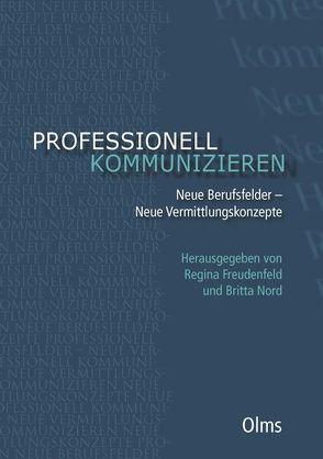 Professionell kommunizieren. Neue Berufsfelder – Neue Vermittlungskonzepte von Freudenfeld,  Regina, Nord,  Britta