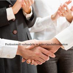 Professionell Verhandeln in jeder Geschäftssituation von Tolksdorf,  Guido