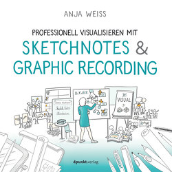 Professionell visualisieren mit Sketchnotes & Graphic Recording von Weiß,  Anja