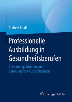 Professionelle Ausbildung in Gesundheitsberufen von Frodl,  Andreas