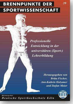 Professionelle Entwicklung in der universitären (Sport-)Lehrerbildung von Fischer,  Britta, Holzamer,  Ann-Kathrin, Meier,  Stefan