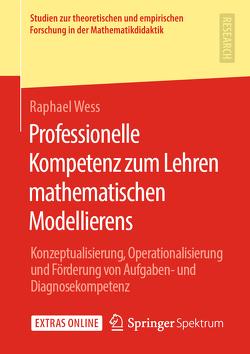 Professionelle Kompetenz zum Lehren mathematischen Modellierens von Wess,  Raphael