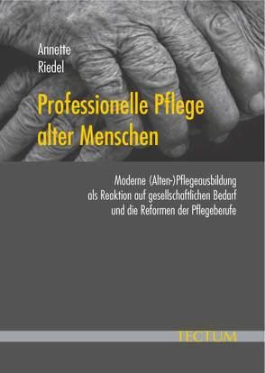 Professionelle Pflege alter Menschen von Riedel,  Annette
