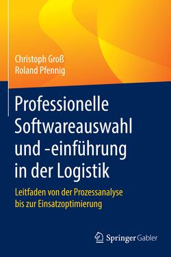 Professionelle Softwareauswahl und -einführung in der Logistik von Gross,  Christoph, Pfennig,  Roland