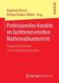 Professionelles Handeln im fachfremd erteilten Mathematikunterricht von Porsch,  Raphaela, Rösken-Winter,  Bettina