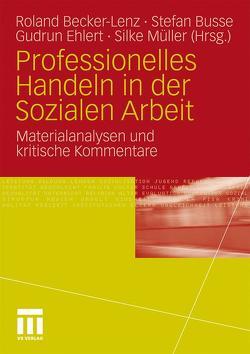 Professionelles Handeln in der Sozialen Arbeit von Becker-Lenz,  Roland, Busse,  Stefan, Ehlert,  Gudrun, Müller Hermann,  Silke