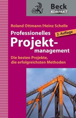 Professionelles Projektmanagement von Ottmann,  Roland, Schelle,  Heinz
