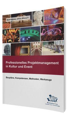 Professionelles Projektmanagement in Kultur und Event von Rübner,  Wolf, Wünsch,  Ulrich